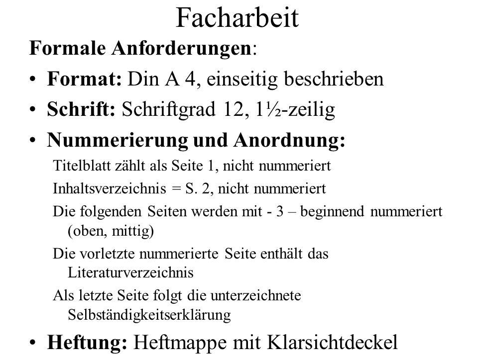 Facharbeit Formale Anforderungen: Format: Din A 4, einseitig beschrieben Schrift: Schriftgrad 12, 1½-zeilig Nummerierung und Anordnung: Titelblatt zäh