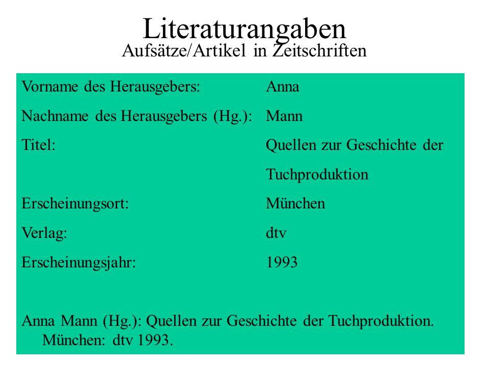 Literaturangaben Aufsätze/Artikel in Zeitschriften Vorname des Herausgebers:Anna Nachname des Herausgebers (Hg.):Mann Titel:Quellen zur Geschichte der