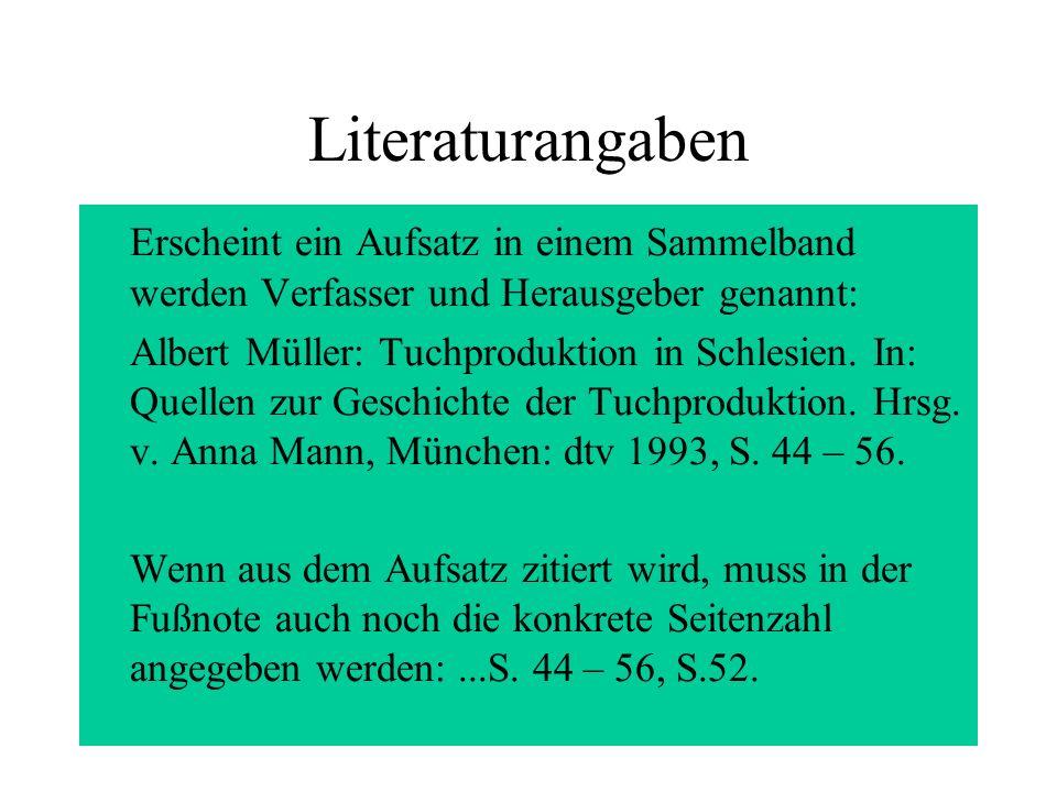 Literaturangaben Erscheint ein Aufsatz in einem Sammelband werden Verfasser und Herausgeber genannt: Albert Müller: Tuchproduktion in Schlesien. In: Q