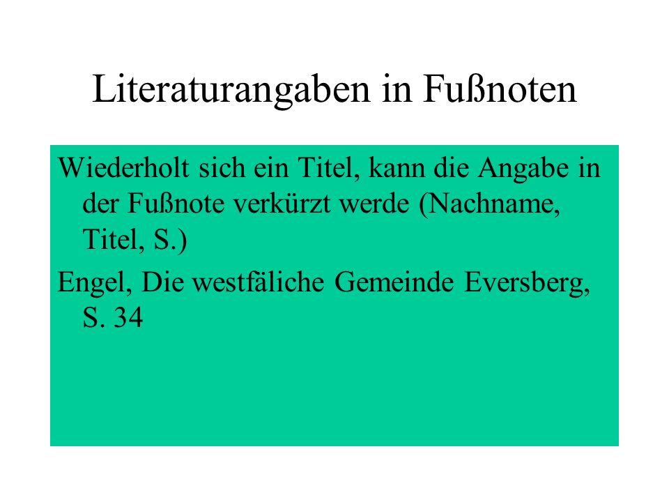 Literaturangaben in Fußnoten Wiederholt sich ein Titel, kann die Angabe in der Fußnote verkürzt werde (Nachname, Titel, S.) Engel, Die westfäliche Gem