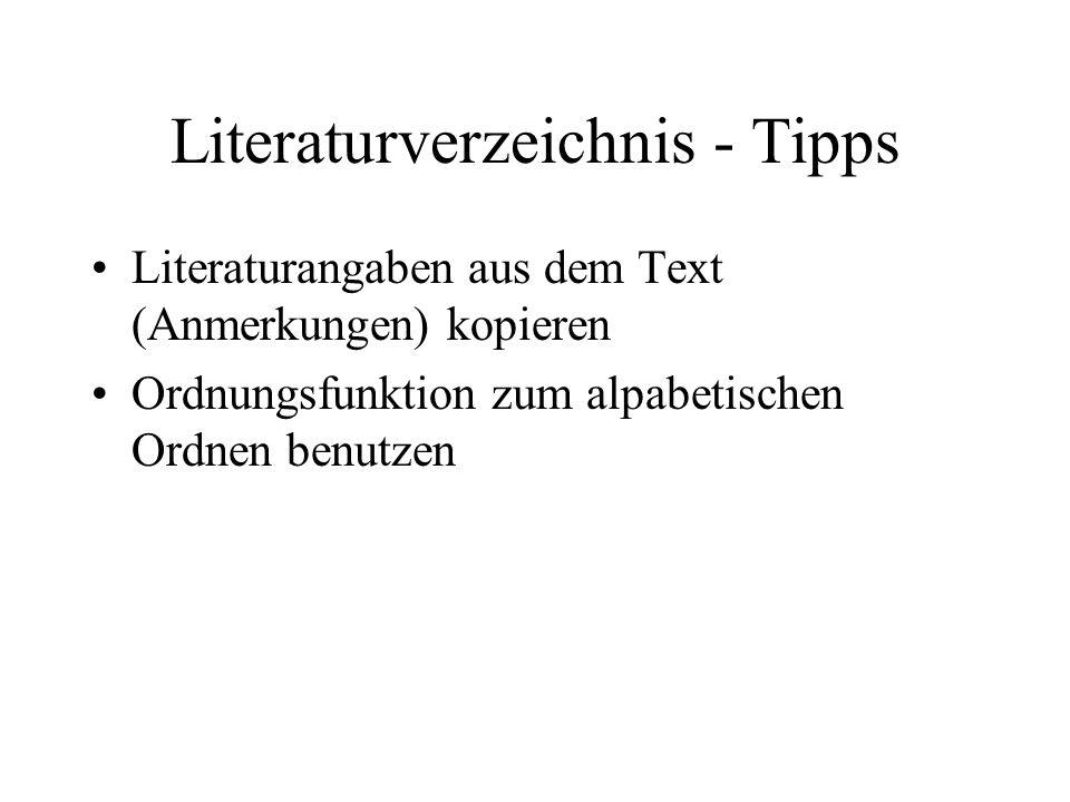 Literaturverzeichnis - Tipps Literaturangaben aus dem Text (Anmerkungen) kopieren Ordnungsfunktion zum alpabetischen Ordnen benutzen