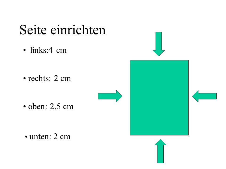 Seite einrichten links:4 cm rechts: 2 cm oben: 2,5 cm unten: 2 cm