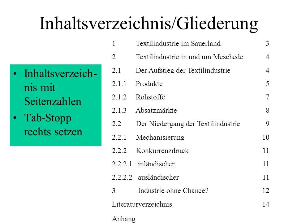 Inhaltsverzeichnis/Gliederung Inhaltsverzeich- nis mit Seitenzahlen Tab-Stopp rechts setzen 1 Textilindustrie im Sauerland3 2 Textilindustrie in und u