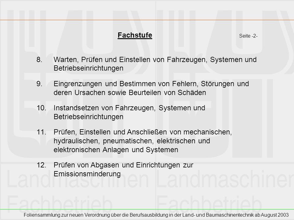 Foliensammlung zur neuen Verordnung über die Berufsausbildung in der Land- und Baumaschinentechnik ab August 2003 Fachstufe Seite -2- 8.Warten, Prüfen