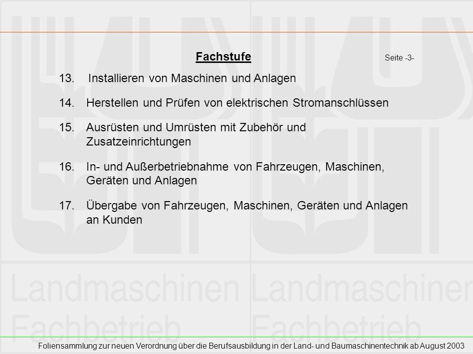 Foliensammlung zur neuen Verordnung über die Berufsausbildung in der Land- und Baumaschinentechnik ab August 2003 Fachstufe Seite -3- 13. Installieren