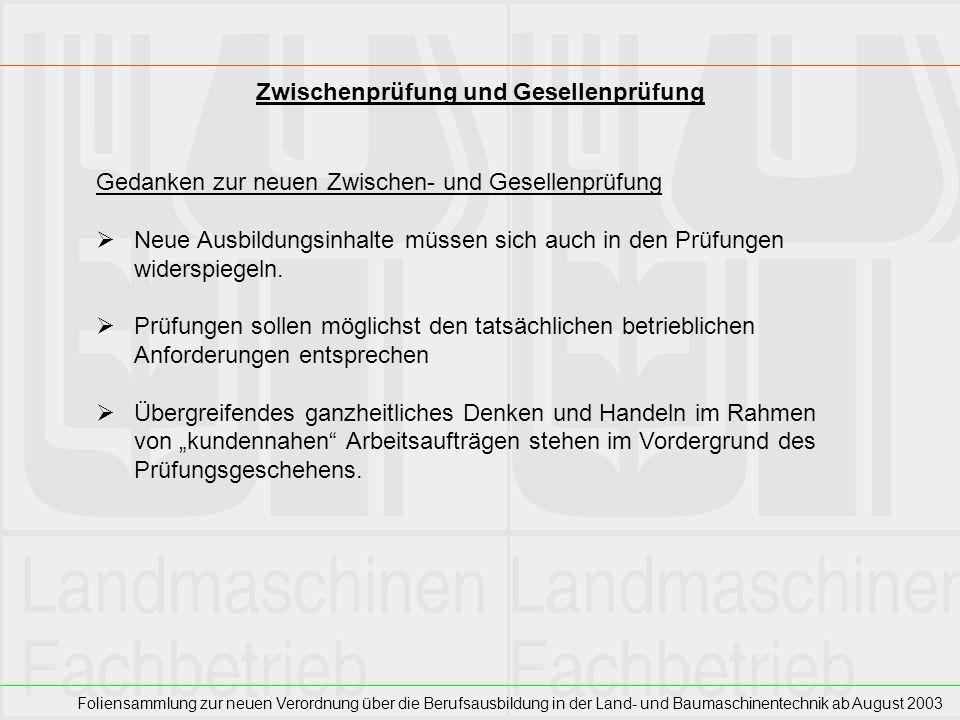 Foliensammlung zur neuen Verordnung über die Berufsausbildung in der Land- und Baumaschinentechnik ab August 2003 Zwischenprüfung und Gesellenprüfung