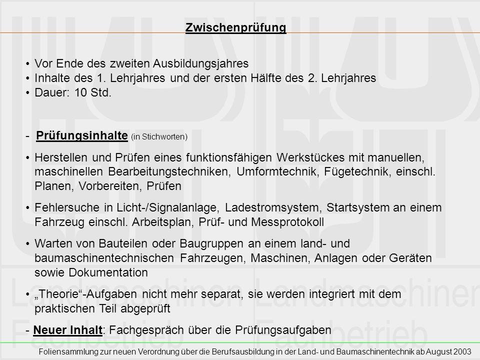 Foliensammlung zur neuen Verordnung über die Berufsausbildung in der Land- und Baumaschinentechnik ab August 2003 Zwischenprüfung Vor Ende des zweiten