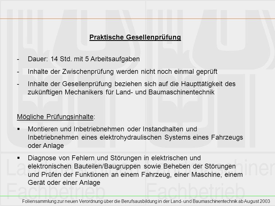 Foliensammlung zur neuen Verordnung über die Berufsausbildung in der Land- und Baumaschinentechnik ab August 2003 Praktische Gesellenprüfung -Dauer: 1