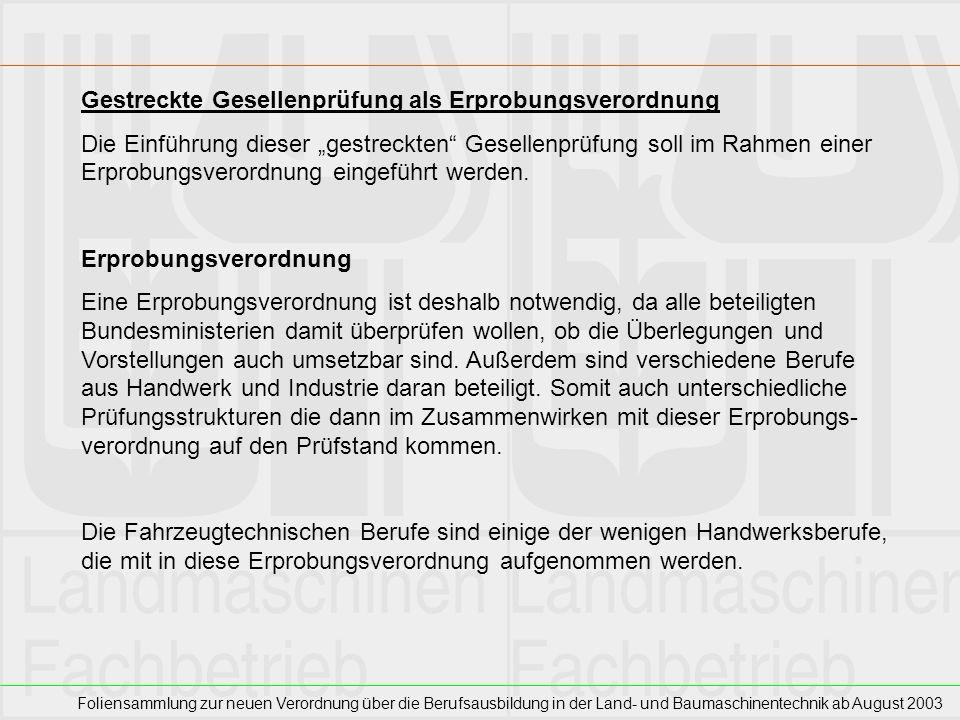 Foliensammlung zur neuen Verordnung über die Berufsausbildung in der Land- und Baumaschinentechnik ab August 2003 Gestreckte Gesellenprüfung als Erpro