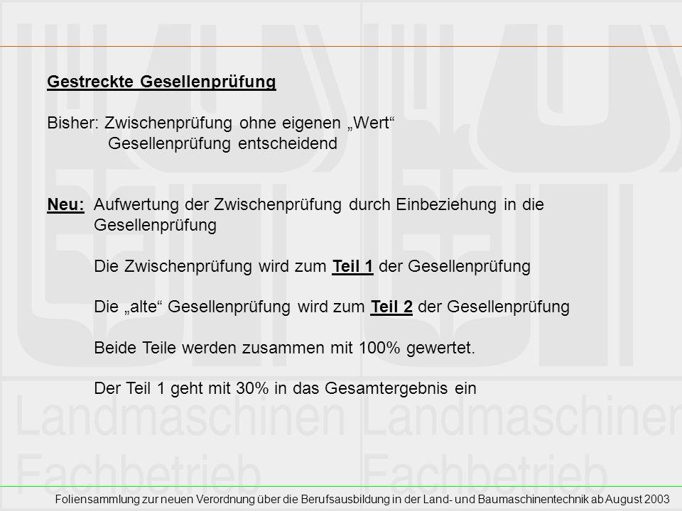 Foliensammlung zur neuen Verordnung über die Berufsausbildung in der Land- und Baumaschinentechnik ab August 2003 Gestreckte Gesellenprüfung Bisher: Z