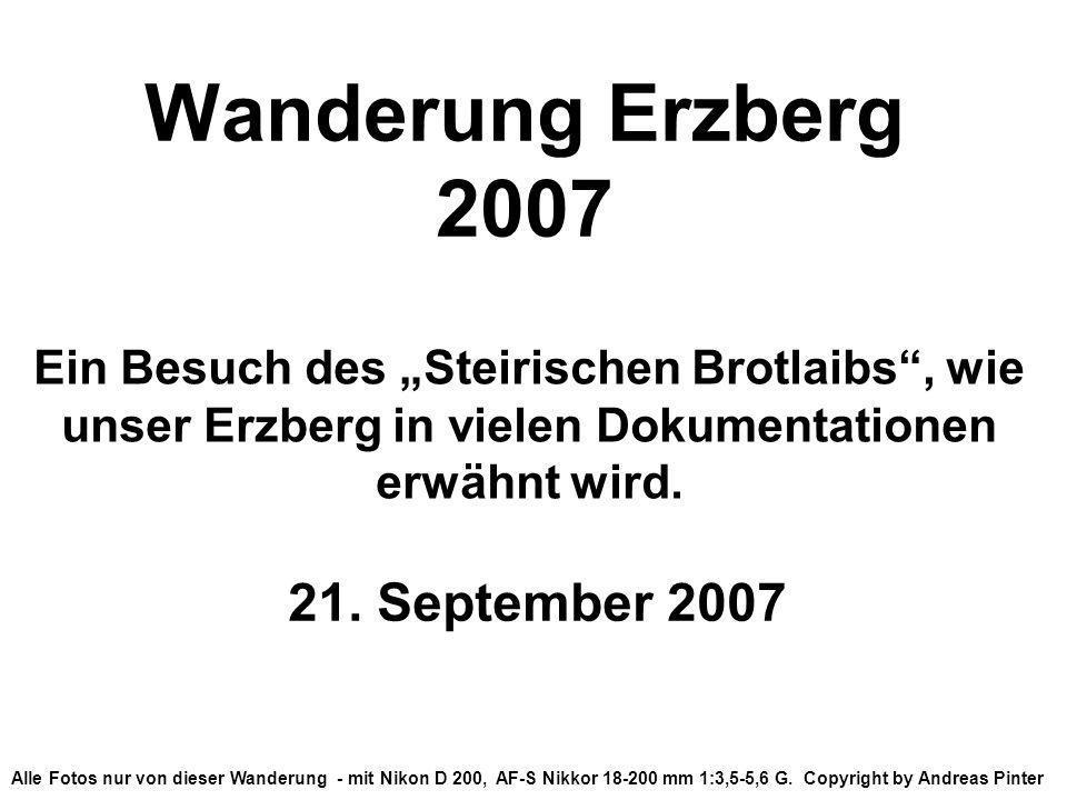 Wanderung Erzberg 2007 21. September 2007 Alle Fotos nur von dieser Wanderung - mit Nikon D 200, AF-S Nikkor 18-200 mm 1:3,5-5,6 G. Copyright by Andre