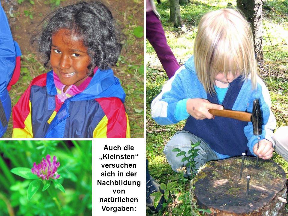 Auch die Kleinsten versuchen sich in der Nachbildung von natürlichen Vorgaben: