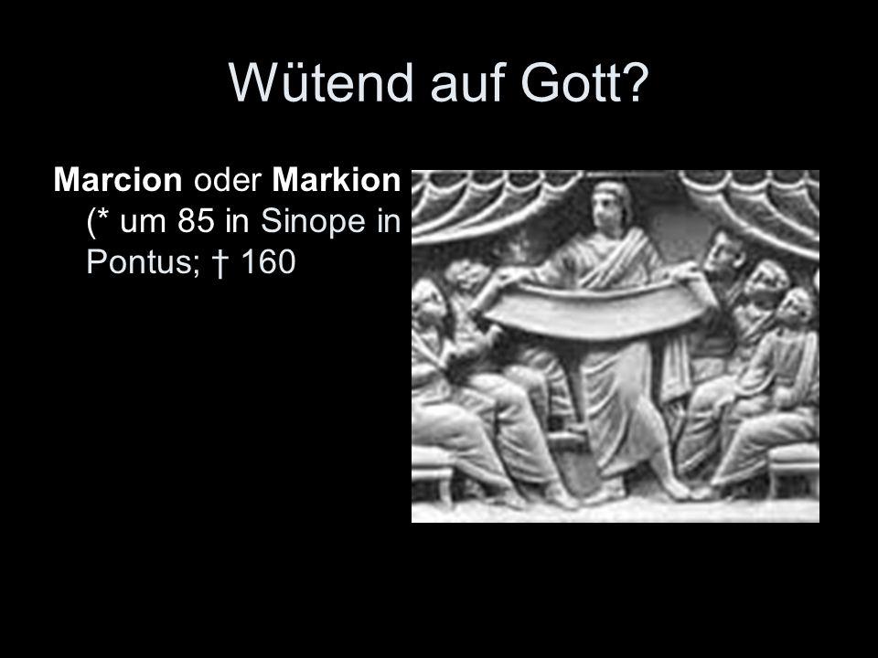 Wütend auf Gott? Marcion oder Markion (* um 85 in Sinope in Pontus; 160