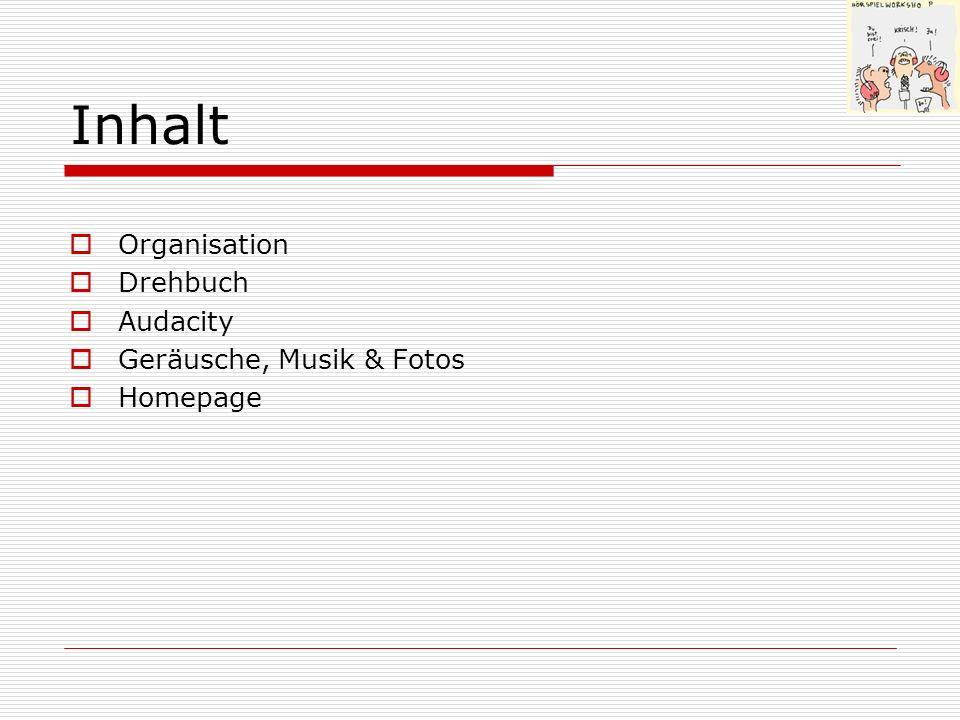 Inhalt Organisation Drehbuch Audacity Geräusche, Musik & Fotos Homepage