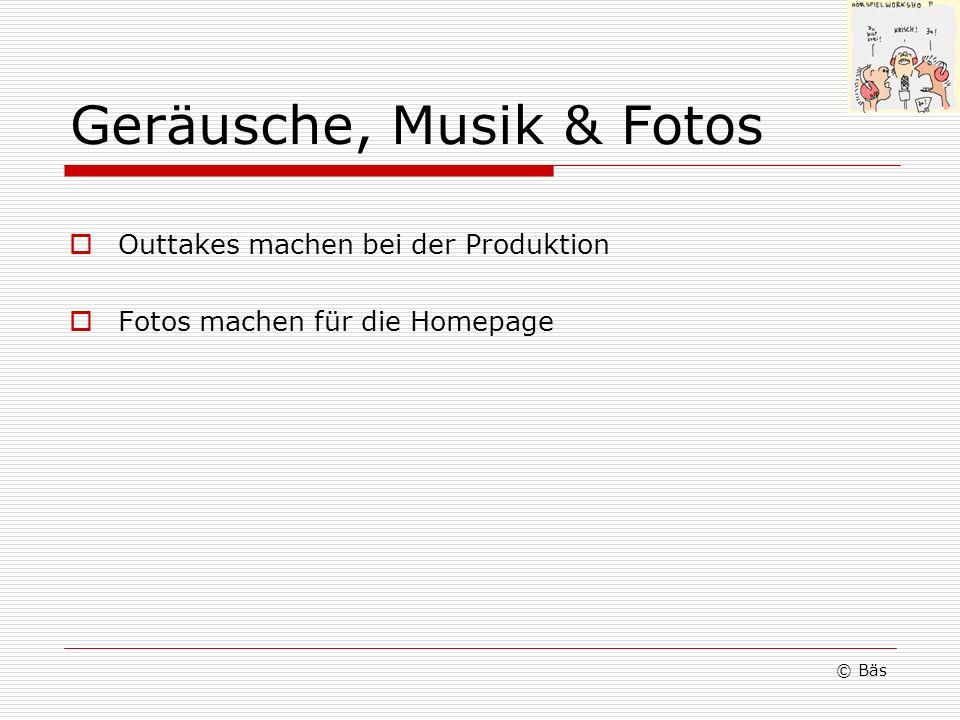 Geräusche, Musik & Fotos Outtakes machen bei der Produktion Fotos machen für die Homepage © Bäs