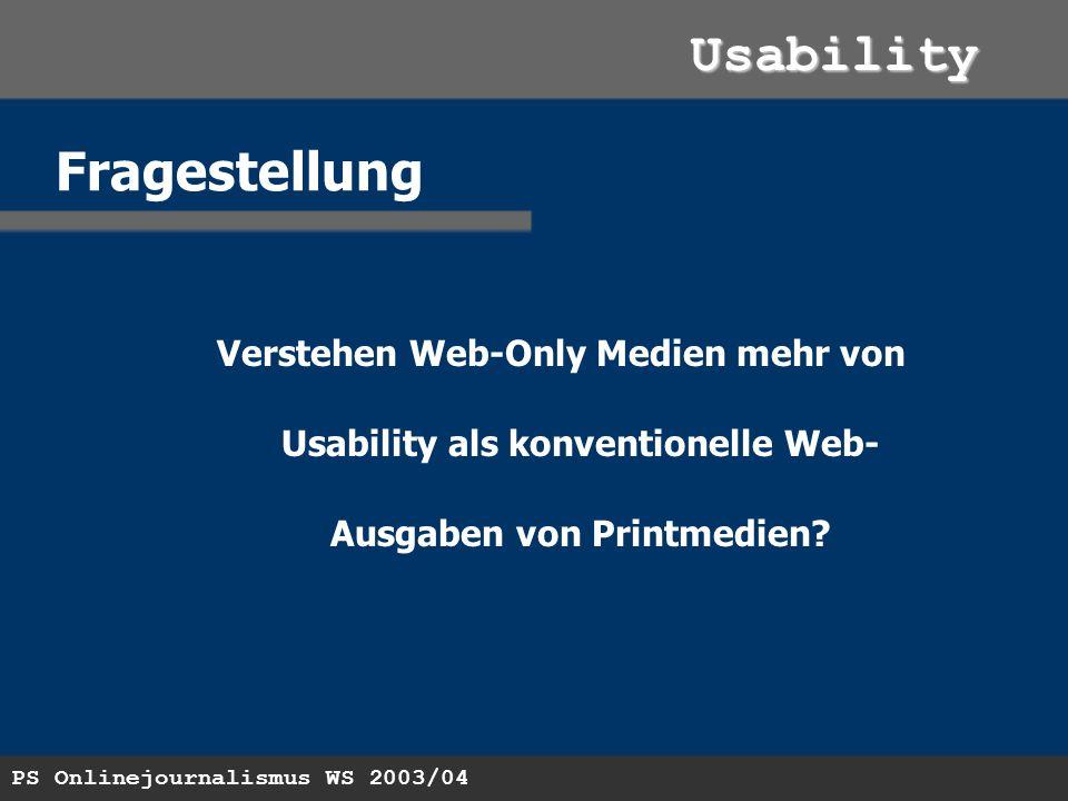 PS Onlinejournalismus WS 2003/04 Usability Fragestellung Verstehen Web-Only Medien mehr von Usability als konventionelle Web- Ausgaben von Printmedien?