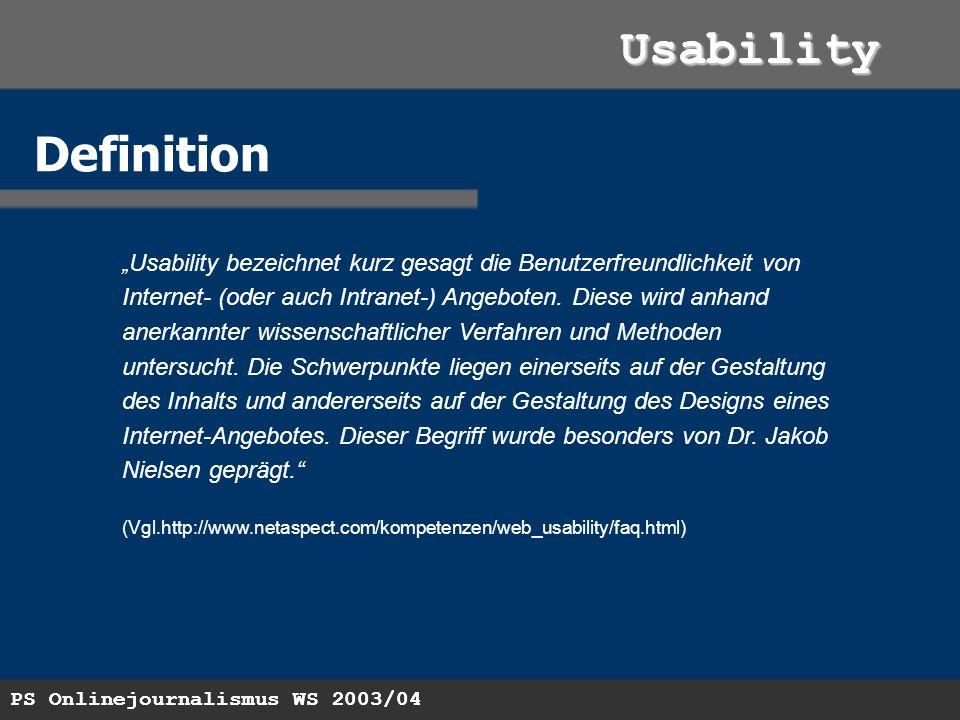 PS Onlinejournalismus WS 2003/04 Usability Usability Definition Usability bezeichnet kurz gesagt die Benutzerfreundlichkeit von Internet- (oder auch Intranet-) Angeboten.