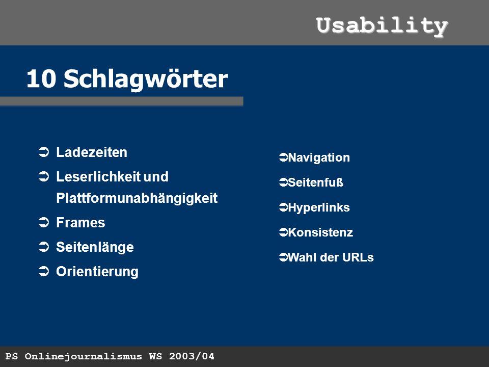 PS Onlinejournalismus WS 2003/04 Usability 10 Schlagwörter Ladezeiten Leserlichkeit und Plattformunabhängigkeit Frames Seitenlänge Orientierung Navigation Seitenfuß Hyperlinks Konsistenz Wahl der URLs