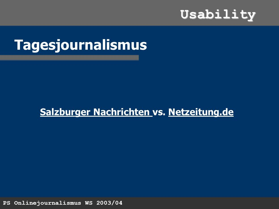 PS Onlinejournalismus WS 2003/04 Usability Tagesjournalismus Salzburger Nachrichten Salzburger Nachrichten vs.