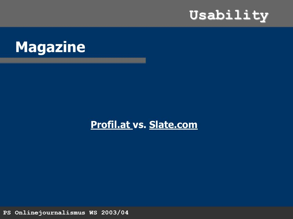 PS Onlinejournalismus WS 2003/04 Usability Resümee SNNetzeitungProfilSlate Aufbau +-++ Navigation ++-+ Frames +o-+ Werbung +-+- Feedback ---- Aktuell ++-+ Individuell -+-- Sonstiges o+oo
