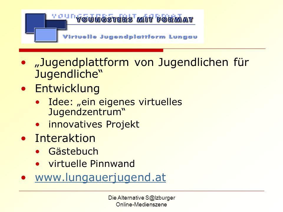 Die Alternative S@lzburger Online-Medienszene Jugendplattform von Jugendlichen für Jugendliche Entwicklung Idee: ein eigenes virtuelles Jugendzentrum