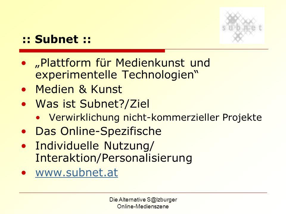 Die Alternative S@lzburger Online-Medienszene Plattform für Medienkunst und experimentelle Technologien Medien & Kunst Was ist Subnet?/Ziel Verwirklic
