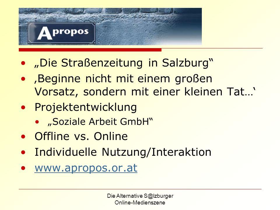 Die Alternative S@lzburger Online-Medienszene Die Straßenzeitung in Salzburg Beginne nicht mit einem großen Vorsatz, sondern mit einer kleinen Tat… Projektentwicklung Soziale Arbeit GmbH Offline vs.