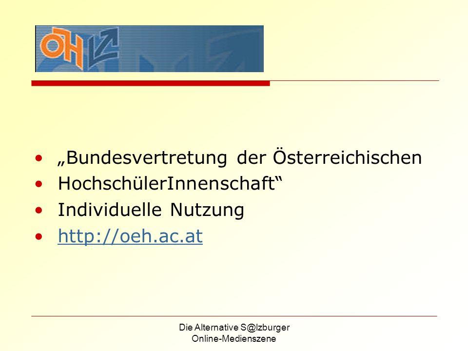 Die Alternative S@lzburger Online-Medienszene Bundesvertretung der Österreichischen HochschülerInnenschaft Individuelle Nutzung http://oeh.ac.at