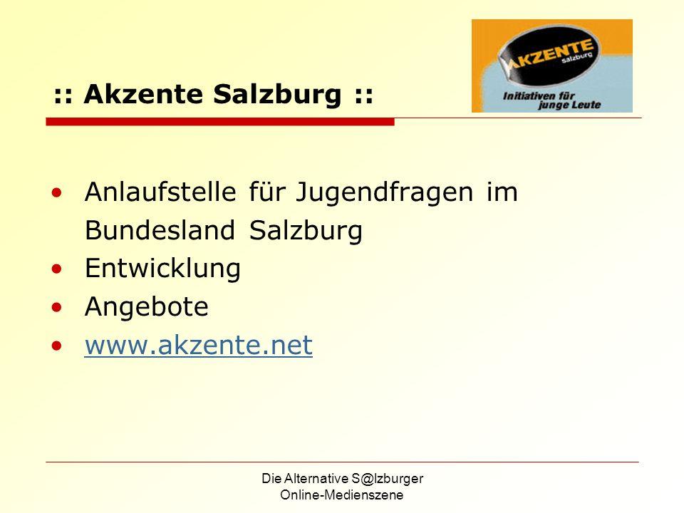 Die Alternative S@lzburger Online-Medienszene Anlaufstelle für Jugendfragen im Bundesland Salzburg Entwicklung Angebote www.akzente.net :: Akzente Salzburg ::