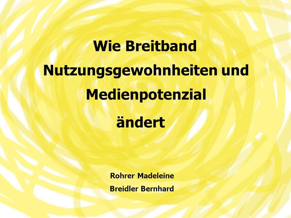 Wie Breitband Nutzungsgewohnheiten und Medienpotenzial ändert Rohrer Madeleine Breidler Bernhard