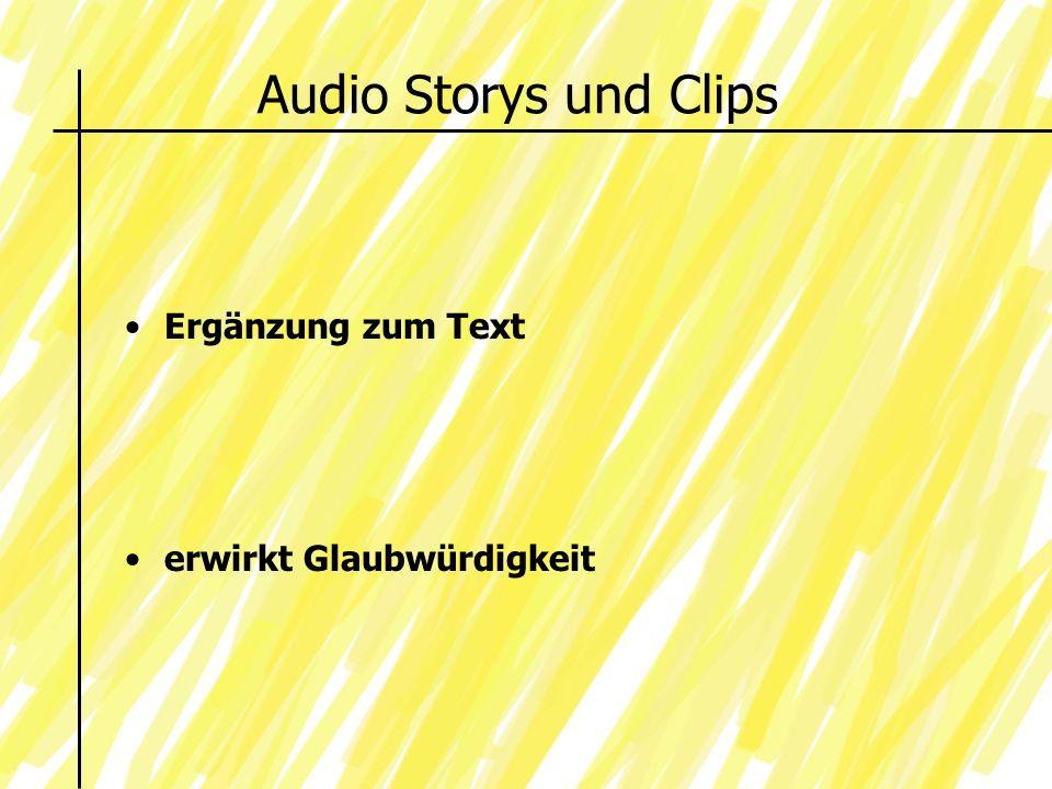 Audio Storys und Clips Ergänzung zum Text erwirkt Glaubwürdigkeit