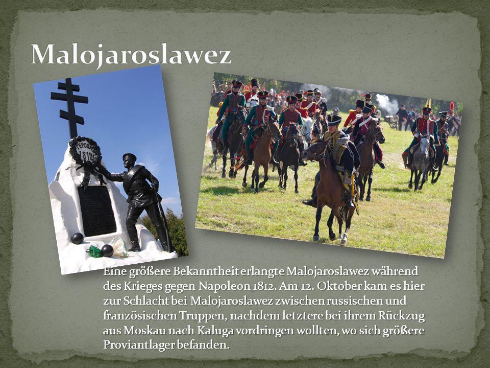 Eine größere Bekanntheit erlangte Malojaroslawez während des Krieges gegen Napoleon 1812. Am 12. Oktober kam es hier zur Schlacht bei Malojaroslawez z