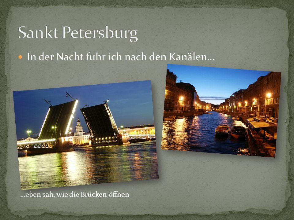 In der Nacht fuhr ich nach den Kanälen… …eben sah, wie die Brücken öffnen