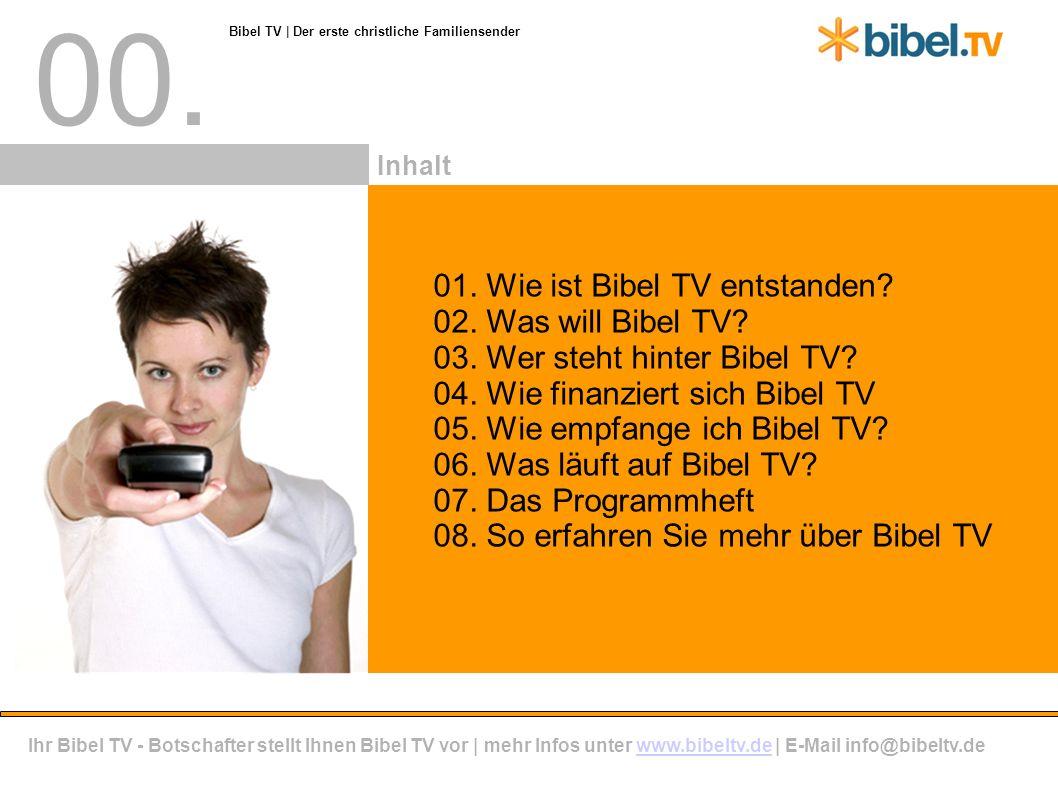 00. Ihr Bibel TV - Botschafter stellt Ihnen Bibel TV vor | mehr Infos unter www.bibeltv.de | E-Mail info@bibeltv.dewww.bibeltv.de 01. Wie ist Bibel TV
