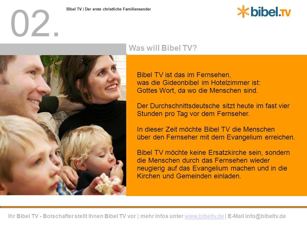 02. Bibel TV ist das im Fernsehen, was die Gideonbibel im Hotelzimmer ist: Gottes Wort, da wo die Menschen sind. Der Durchschnittsdeutsche sitzt heute
