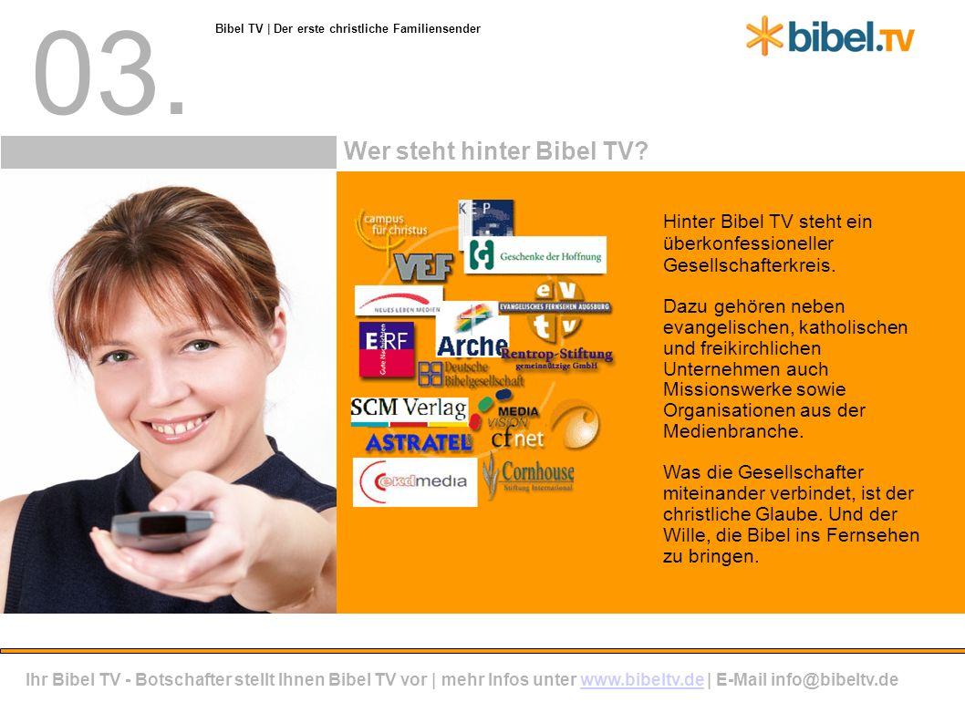 03. Wer steht hinter Bibel TV. Hinter Bibel TV steht ein überkonfessioneller Gesellschafterkreis.
