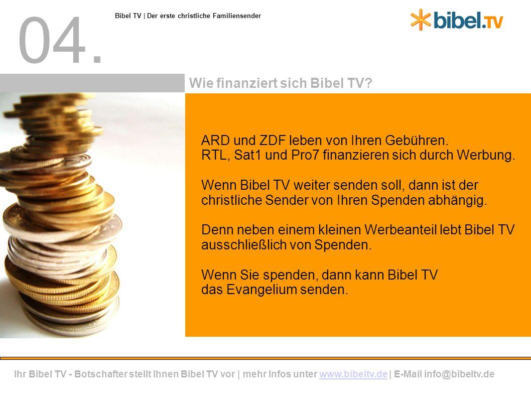 04. ARD und ZDF leben von Ihren Gebühren. RTL, Sat1 und Pro7 finanzieren sich durch Werbung.