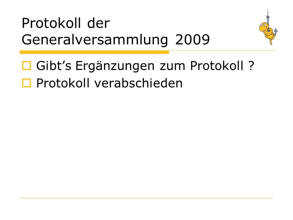 Protokoll der Generalversammlung 2009 Gibts Ergänzungen zum Protokoll Protokoll verabschieden