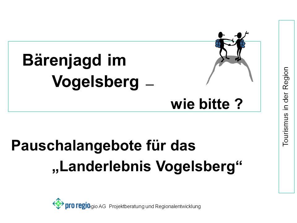pro regio AG Projektberatung und Regionalentwicklung Tourismus in der Region Bärenjagd im Vogelsberg –– wie bitte .