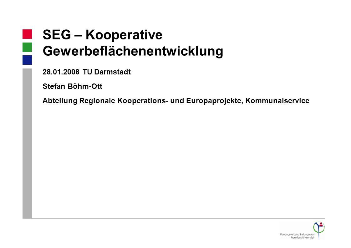 SEG – Kooperative Gewerbeflächenentwicklung 28.01.2008 TU Darmstadt Stefan Böhm-Ott Abteilung Regionale Kooperations- und Europaprojekte, Kommunalservice