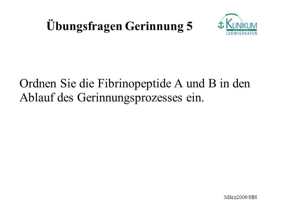März2009/HH Übungsfragen Gerinnung 5 Ordnen Sie die Fibrinopeptide A und B in den Ablauf des Gerinnungsprozesses ein.