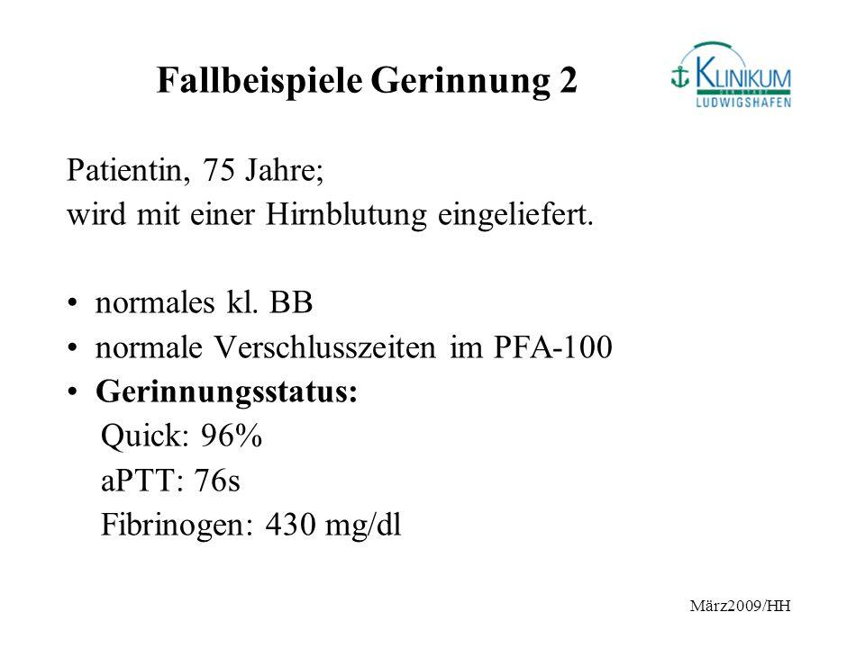 März2009/HH Fallbeispiele Gerinnung 2 Patientin, 75 Jahre; wird mit einer Hirnblutung eingeliefert. normales kl. BB normale Verschlusszeiten im PFA-10
