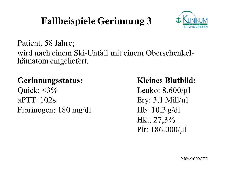 März2009/HH Fallbeispiele Gerinnung 3 Patient, 58 Jahre; wird nach einem Ski-Unfall mit einem Oberschenkel- hämatom eingeliefert. Gerinnungsstatus:Kle