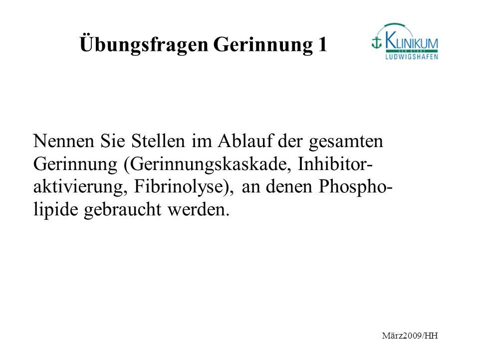 März2009/HH Übungsfragen Gerinnung 1 Nennen Sie Stellen im Ablauf der gesamten Gerinnung (Gerinnungskaskade, Inhibitor- aktivierung, Fibrinolyse), an