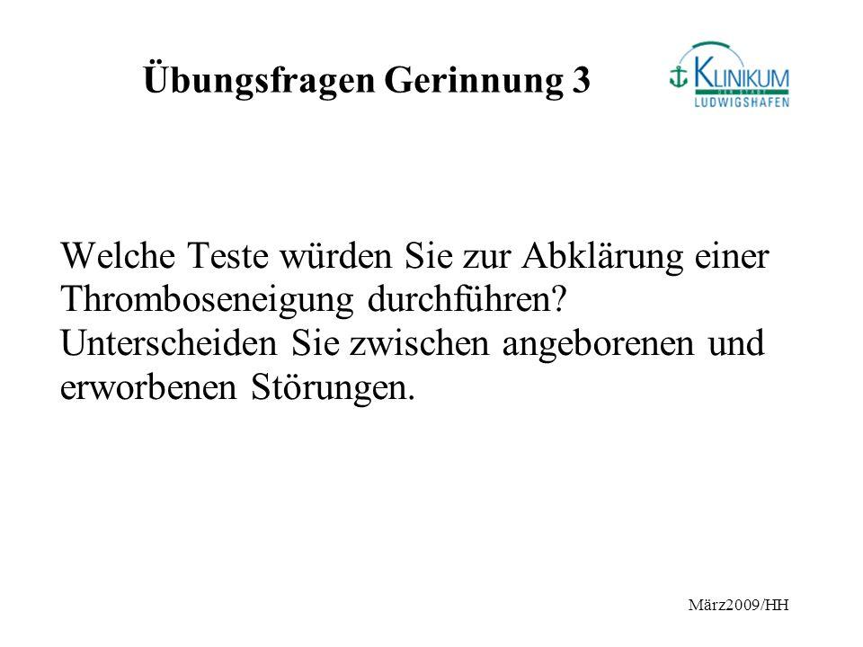 März2009/HH Übungsfragen Gerinnung 3 Welche Teste würden Sie zur Abklärung einer Thromboseneigung durchführen? Unterscheiden Sie zwischen angeborenen