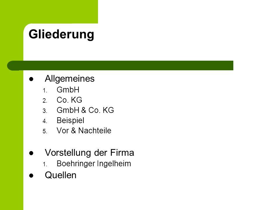 Gliederung Allgemeines 1. GmbH 2. Co. KG 3. GmbH & Co. KG 4. Beispiel 5. Vor & Nachteile Vorstellung der Firma 1. Boehringer Ingelheim Quellen