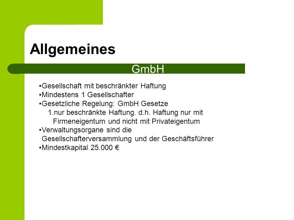 Allgemeines GmbH Gesellschaft mit beschränkter Haftung Mindestens 1 Gesellschafter Gesetzliche Regelung: GmbH Gesetze 1.nur beschränkte Haftung. d.h.