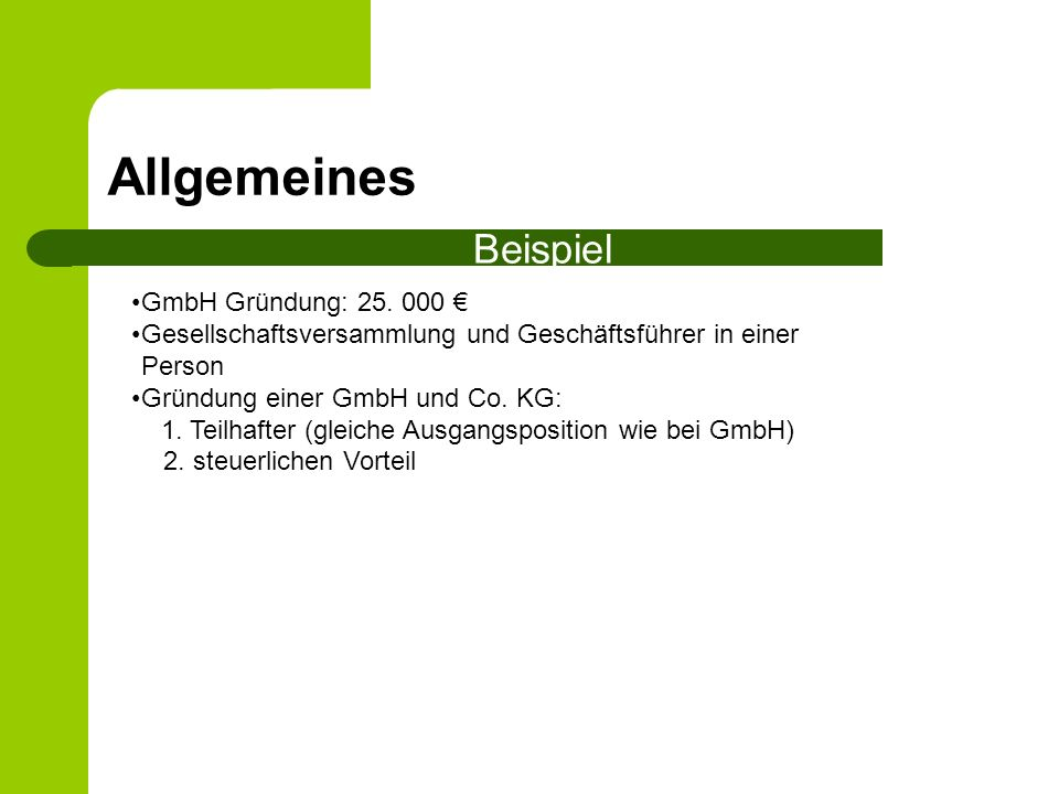 Allgemeines Beispiel GmbH Gründung: 25. 000 Gesellschaftsversammlung und Geschäftsführer in einer Person Gründung einer GmbH und Co. KG: 1. Teilhafter