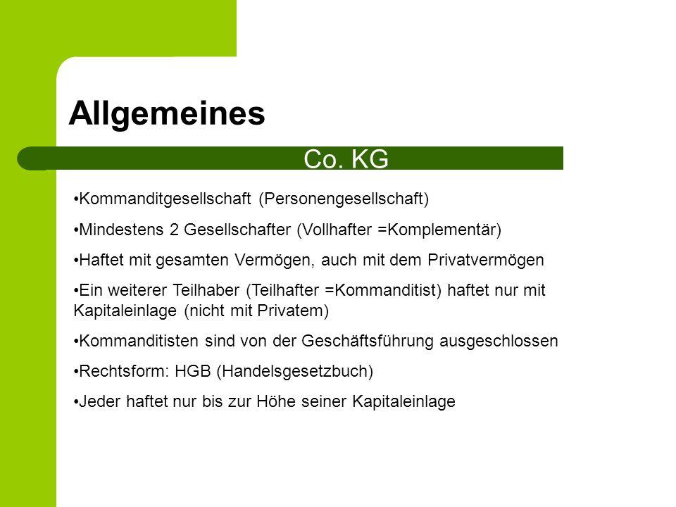 Allgemeines Co. KG Kommanditgesellschaft (Personengesellschaft) Mindestens 2 Gesellschafter (Vollhafter =Komplementär) Haftet mit gesamten Vermögen, a