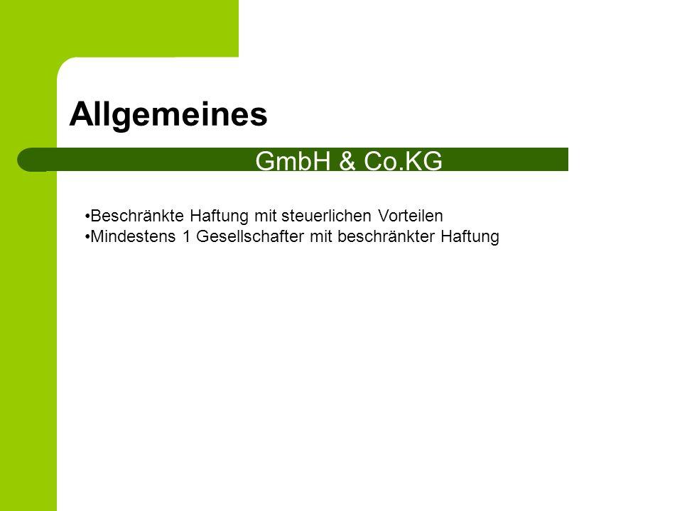 Allgemeines GmbH & Co.KG Beschränkte Haftung mit steuerlichen Vorteilen Mindestens 1 Gesellschafter mit beschränkter Haftung